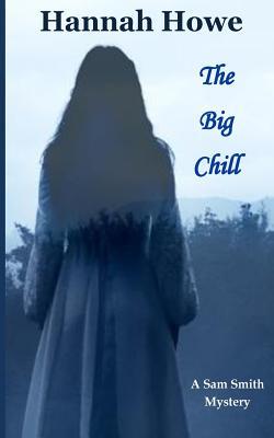 The Big Chill: A Sam Smith Mystery (The Sam Smith Mystery Series) (Volume 3), Howe, Hannah
