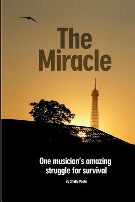Image for The Miracle: One Musician's Amazing Struggle For Survival: One Musician's Amazing Struggle For Survival (Volume 1)