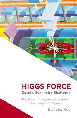 Image for Higgs Force : Cosmic Symmetry Shattered