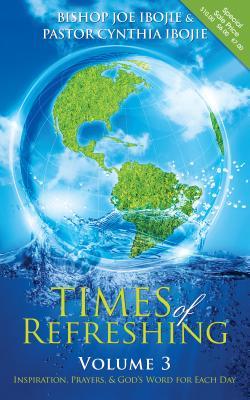Times Of Refreshing, Volume 3: Inspiration, Prayers & God's Word For Each Day, Ibojie, Bishop Joe; Ibojie, Pastor Cynthia