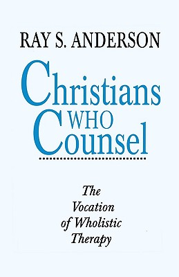CHRISTIANS WHO COUNSEL THE VOCATION OF WHOLISTIC THERAPY, ANDERSON, RAY S.