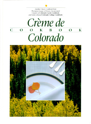 Image for Creme de Colorado Cookbook (Celebrating Twenty Five Years of Culinary Artistry)