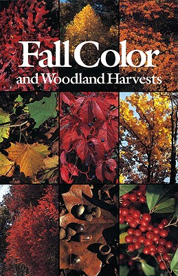 Image for Fall Color and Woodland Harvests: A Guide to the More Colorful Fall Leaves and Fruits of the Eastern Forests
