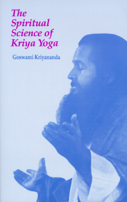 The Spiritual Science of Kriya Yoga, Goswami Kriyananda