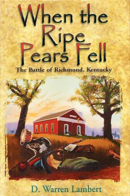 Image for When the Ripe Pears Fell The Battle of RIchmond, Kentucky