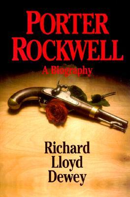 Porter Rockwell: A Biography, RICHARD LLOYD DEWEY