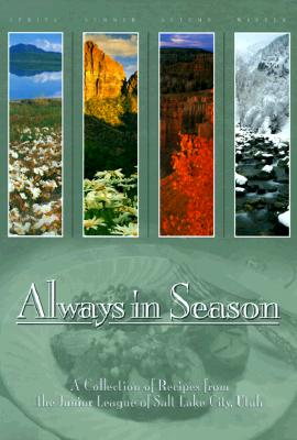 Always in Season : A Collection of Recipes from the Junior League of Salt Lake City Utah, TOM TILL