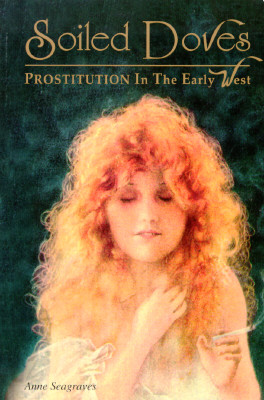 Image for Soiled Doves: Prostitution in the Early West (Women of the West)