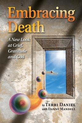 Image for Embracing Death: A New Look at Grief, Gratitude and God