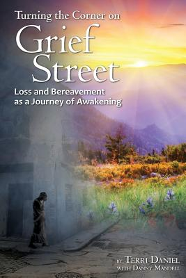 Image for Turning the Corner on Grief Street: Loss and Bereavement as a Journey of Awakening