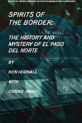 Spirits of the Border: The History and Mystery of El Paso Del Norte, Hudnall, Ken; Wang, Connie