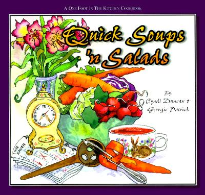 Quick Soups 'n Salads: A One Foot in the Kitchen Cookbook (One Foot in the Kitchen Cookbook Series, No. 3), Cyndi Duncan; Georgie Patrick