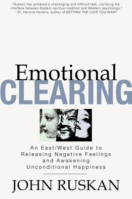 Image for Emotional Clearing: An East / West Guide to Releasing Negative Feelings and Awakening Unconditional Happiness