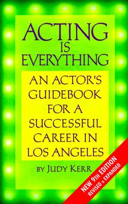 Image for Acting Is Everything: An Actor's Guidebook for a Successful Career in Los Angeles