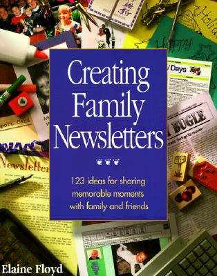 Image for Creating Family Newsletters: 123 Ideas for Sharing Memorable Moments With Family and Friends