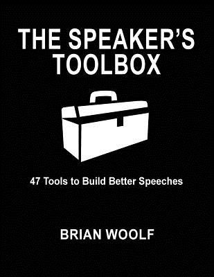 Image for SPEAKER'S TOOLBOX: 47 TOOLS TO BUILD BETTER SPEECHES