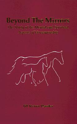 Image for Beyond the Mirrors: The Study of the Mental and Spiritual Aspects of Horsemanship