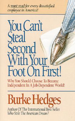 Image for You Can't Steal Second With Your Foot on First: Choosing to Become Independent in a Job-Dependent World