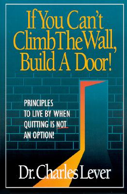 Image for If You Can't Climb The Wall, Build A Door!