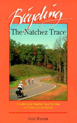 Image for Bicycling the Natchez Trace: A Guide to the Natchez Trace Parkway and Nearby Scenic Routes