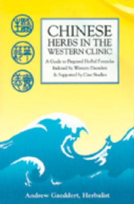 Image for Chinese Herbs in the Western Clinic: A Guide to Prepared Herbal Formulas