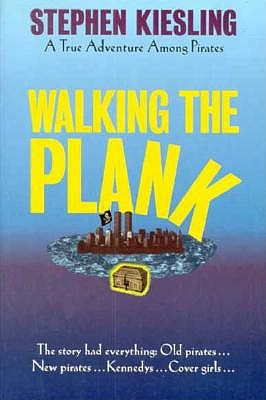 Walking the Plank: A True Adventure Among Pirates, Kiesling, Stephen