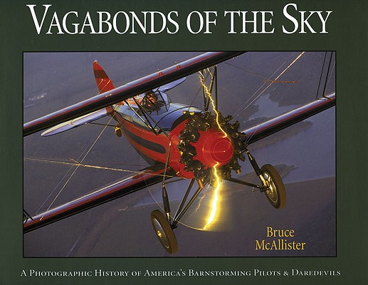 Vagabonds of the Sky: A Photographic History of America's Barnstorming Pilots & Daredevils, McAllister, Bruce