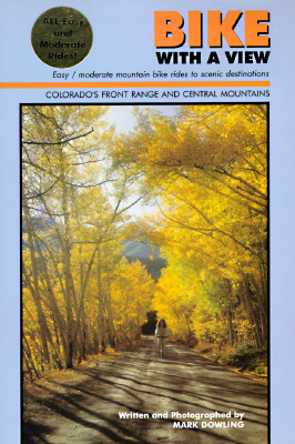 Image for Bike With a View: Easy, Moderate, Mountain Bike Rides to Scenic Destinations (Colorado's Front Range & Central Mountains)