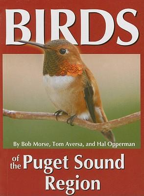 Birds of The Puget Sound Region, Morse, Bob; Aversa, Tom; Opperman, Hal