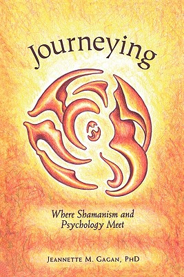 Journeying : Where Shamanism and Psychology Meet, Jeannette Marie Gagan