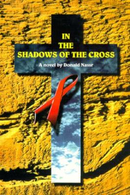 In the Shadows of the Cross  A Novel, Nassr, Donald