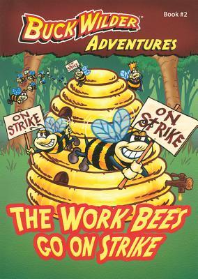 The Work Bees Go On Strike (Buck Wilder Adventures), Smith, Timothy
