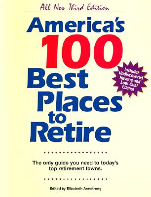 Image for America's 100 Best Places to Retire: The Only Guide You Need to Today's Top Retirement Towns