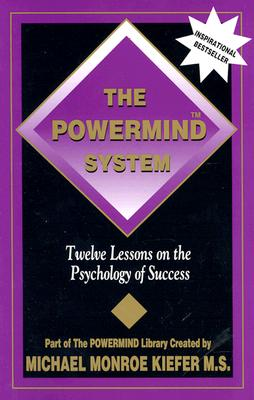 The Powermind System: Twelve Lessons on the Psychology of Success, Kiefer, Michael Monroe