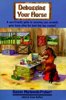Image for Debugging Your Horse A User-Friendly Guide to Restoring Your Normally Quiet Horse after His Hard Disk Has Crashed!
