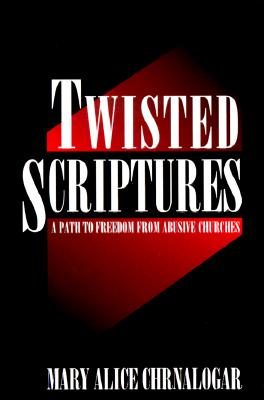 Image for Twisted Scriptures: A Path to Freedom from Abusive Churches