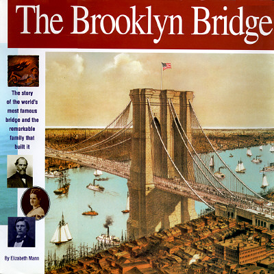 Image for The Brooklyn Bridge: The story of the world's most famous bridge and  the remarkable family that built it. (Wonders of the World Book)