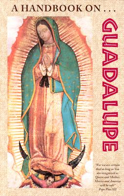 A Handbook on Guadalupe, Fransciscan Friars of the Immaculate; Our Lady's Chapel, New Bedford, MA