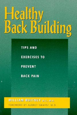 Image for Healthy Back Building: Tips and Exercises to Prevent Back Pain