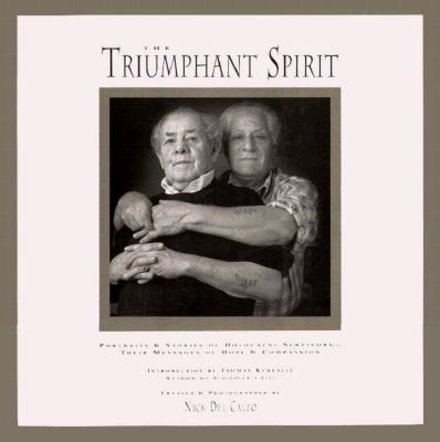 Image for The Triumphant Spirit: Portraits & Stories of Holocaust Survivors Their Messages of Hope & Compassion