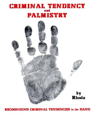 Image for Criminal Tendency and Palmistry: Recognizing Criminal Tendencies in the Hand
