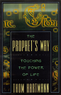 The Prophet's Way: Touching the Power of Life, Hartmann, Thom