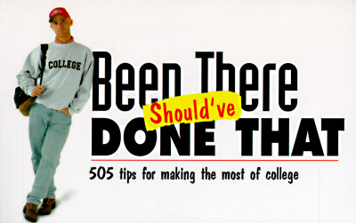 Image for Been There Should've Done That: 505 Tips for Making the Most of College