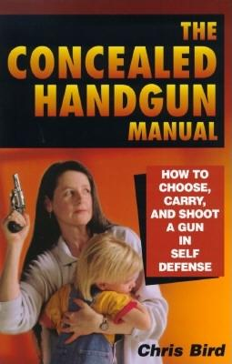 Image for The Concealed Handgun Manual: How to Choose, Carry, and Shoot a Gun in Self Defense
