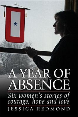 Image for A Year of Absence: Six women's stories of courage, hope and love