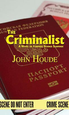The Criminalist: A Novel of Forensic Science Suspense, Houde, John