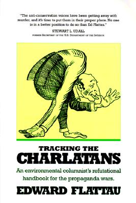 Image for Tracking the Charlatans: An Environmental Columnist's Refutational Handbook for the Propaganda Wars