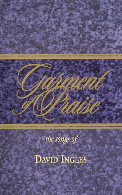 Image for Garment of Praise-The Songs of David Ingles: 123 Songs and Choruses by David Ingles
