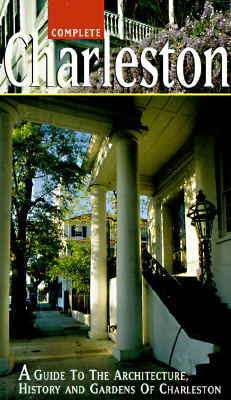 Image for Complete Charleston: A Guide to the Architecture, History, and Gardens of Charleston