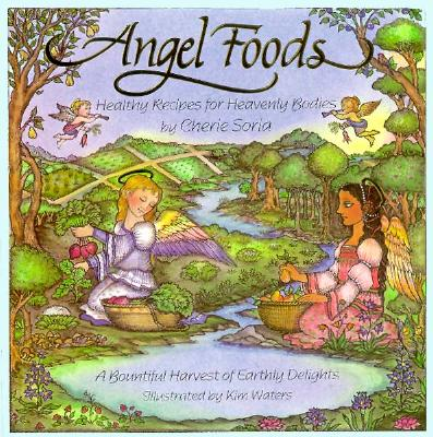 Angel Foods: Healthy Recipes for Heavenly Bodies, Soria, Cherie